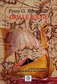 Orm le Rouge. Volume 1, Sur les mers de la route de l'Ouest