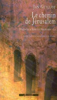 Trilogie d'Arn le Templier. Volume 1, Le chemin de Jérusalem