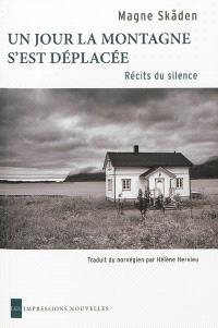 Un jour la montagne s'est déplacée : récits du silence