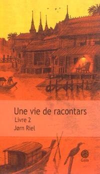 Une vie de racontars : récit. Volume 2