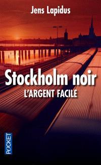 Stockholm noir. Volume 1, L'argent facile