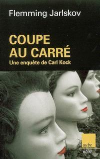 Coupe au carré : une enquête de Carl Kock