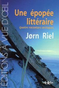 Une épopée littéraire : quatre racontars arctiques