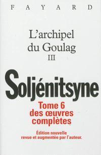 Oeuvres complètes, Volume 6, L'archipel du Goulag : 1918-1956 : essai d'investigation littéraire. Volume 3, Cinquième, sixième et septième parties