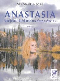 Anastasia. Volume 1, Une jeune sibérienne aux rêves créateurs