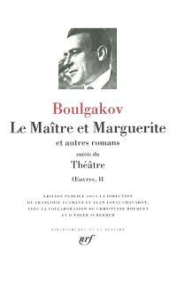 Oeuvres. Volume 2, Le maître et Marguerite : et autres romans ; Suivis du Théâtre