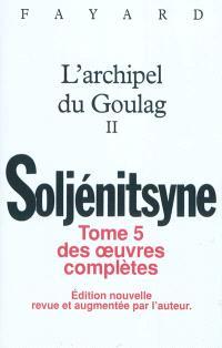 Oeuvres complètes, Volume 5, L'archipel du Goulag : 1918-1956 : essai d'investigation littéraire. Volume 2, Troisième et quatrième parties