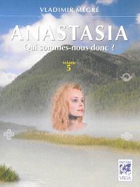 Anastasia. Volume 5, Qui sommes-nous donc ?