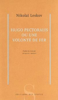 Hugo Pectoralis ou Une volonté de fer
