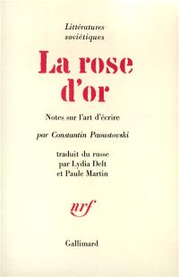 La Rose d'or : notes sur l'art d'écrire