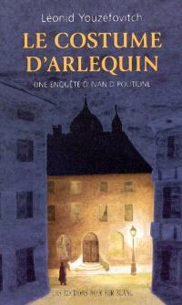 Une enquête d'Ivan D. Poutiline. Volume 1, Le costume d'Arlequin