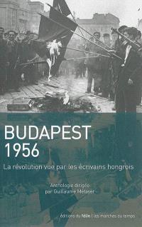 Budapest 1956 : la révolution vue par les écrivains hongrois