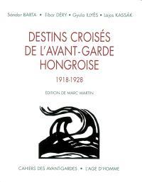 Destins croisés de l'avant-garde hongroise : pour une anthologie 1918-1928