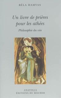 Un livre de prière pour les athées : philosophie du vin