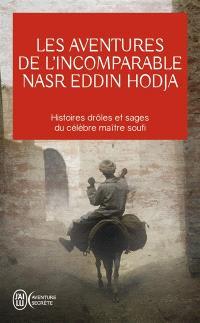Les aventures de l'incomparable Nasr Eddin Hodja : histoires drôles et sages du célèbre maître soufi
