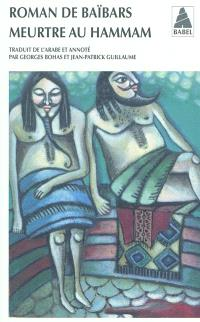 Roman de Baïbars. Volume 6, Meurtre au hammam