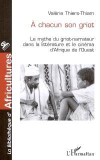 A chacun son griot : le mythe du griot-narrateur dans la littérature et le cinéma d'Afrique de l'Ouest