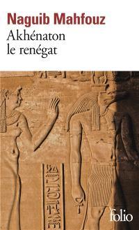 Akhenaton le renégat