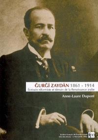 Gurgi Zaydan (1861-1914) : écrivain réformiste et témoin de la Renaissance arabe