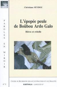 L'épopée peule de Boûbou Ardo Galo : héros et rebelle