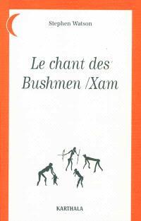 Le chant des Bushmen-Xam : poèmes d'un monde disparu (Afrique du Sud)