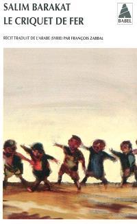 Le criquet de fer : les aventures inachevées d'un enfant qui ne vit que terre fuyante et s'écria, coqs, voici mes pièges !