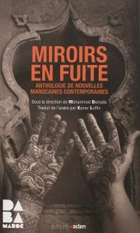 Miroirs en fuite : anthologie de nouvelles marocaines contemporaines