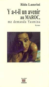 Y a-t-il un avenir au Maroc, me demanda Yasmina ?