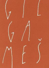 Gilgames ou Le grand homme qui ne voulait pas mourir
