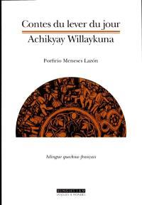 Contes du lever du jour = Achikyay Willaykuna