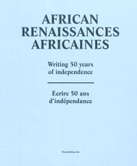 African renaissances africaines : writing 50 years of independence = Ecrire 50 ans d'indépendance