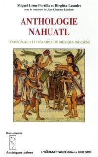 Anthologie nahuatl : témoignages littéraires du Mexique indigène