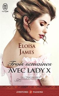 Les duchesses. Volume 7, Trois semaines avec lady X