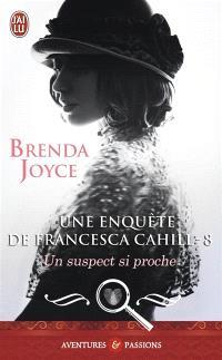 Une enquête de Francesca Cahill. Volume 8, Un suspect si proche
