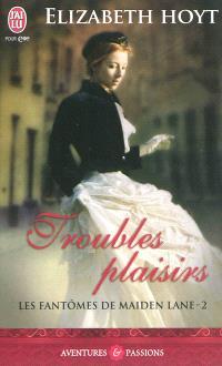 Les fantômes de Maiden Lane. Volume 2, Troubles plaisirs