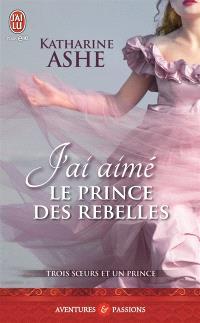 Trois soeurs et un prince. Volume 3, J'ai aimé le prince des rebelles