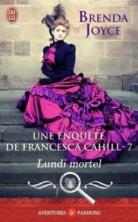 Une enquête de Francesca Cahill. Volume 7, Lundi mortel