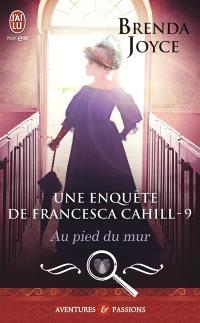 Une enquête de Francesca Cahill. Volume 9, Au pied du mur