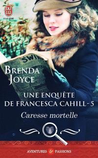 Une enquête de Francesca Cahill. Volume 5, Caresse mortelle