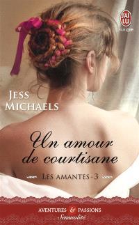 Les amantes. Volume 3, Un amour de courtisane