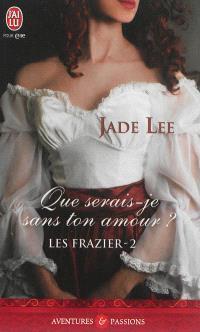 Les Frazier. Volume 2, Que serais-je sans ton amour ?