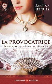 Les hussards de Halstead Hall. Volume 3, La provocatrice