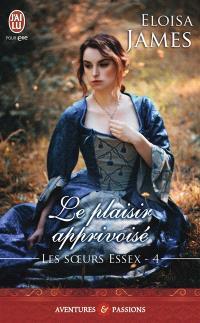 Les soeurs Essex. Volume 4, Le plaisir apprivoisé