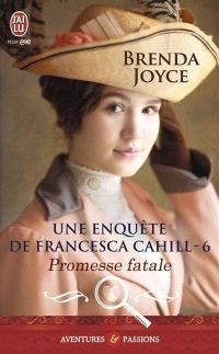 Une enquête de Francesca Cahill. Volume 6, Promesse fatale