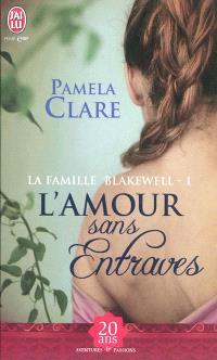 La famille Blakewell. Volume 1, L'amour sans entraves