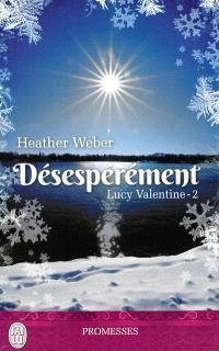 Lucy Valentine. Volume 2, Désespérément