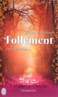 Lucy Valentine. Volume 1, Follement