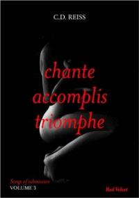 Songs of submission. Volume 3, Chante, accomplis, triomphe