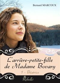 L'arrière-petite-fille de madame Bovary. Volume 1, Béatrice