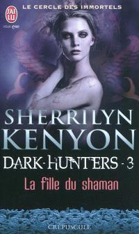 Le cercle des immortels, Dark hunters. Volume 3, La fille du shaman
